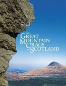The Great Mountain Crags of Scotland A Celebration of Scottish Mountaineering Hardback  Review this book. The Great Mountain Crags of Scotland cover image Overview - The Great Mountain Crags of Scotland is a celebration of climbing in Scotland's wild places, compiled by Guy Robertson and Adrian Crofton. Featuring contributions from Scottish mountaineering's great writers and climbers, and beautifully illustrated with stunning photography, it delves deep into the heart of some of the oldest mountains on Earth.